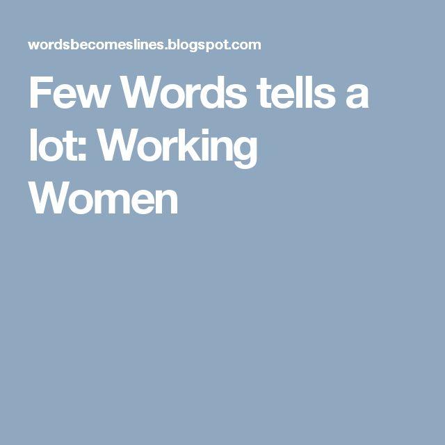 Few Words tells a lot: Working Women