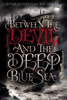 Between the Devil and the Deep Blue Sea - April Genevieve Tucholke  #Fantasy, #YoungAdult, #Paranormal, #Romance, #ParanormalRomance, #Horror, #Gothic #books