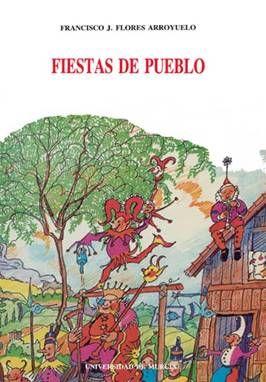 Fiestas de pueblo.-- Murcia : Universidad : Caja de Ahorros del Mediterráneo, 1990.--   150 p., [8] p. de lám.-- (Antropología ; 2). - Signatura: 39(MU) / FLO / fie
