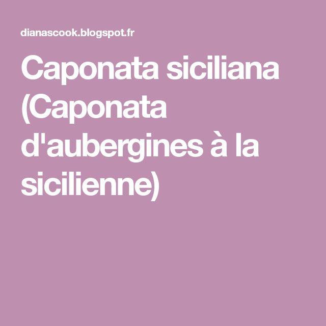 Caponata siciliana (Caponata d'aubergines à la sicilienne)