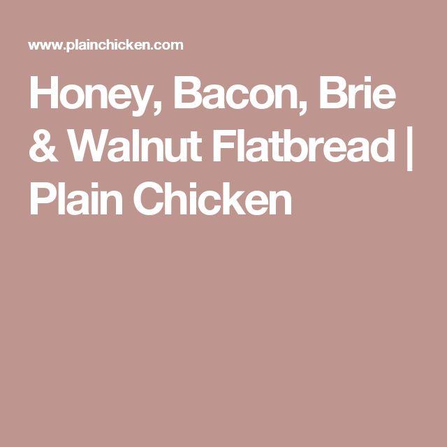 Honey, Bacon, Brie & Walnut Flatbread   Plain Chicken