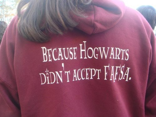 """Back of a college sweartshirt """"Because Hogwarts didn't accept FAFSA"""""""