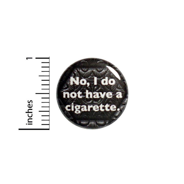 """Funny Button Pin No I Do Not Have a Cigarette Random Humor 1"""" Pinback #1-13"""