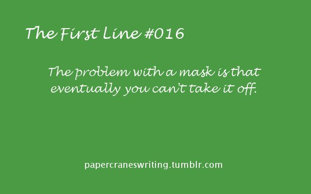 The First Line #016 I give you the first line, you fill in the rest!   Prompts are for anyone and everyone, but if you use them, please link back to this blog. Also, if you post something based on this prompt, tag me…I'd love to read it! Thanks!