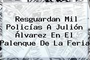 http://tecnoautos.com/wp-content/uploads/imagenes/tendencias/thumbs/resguardan-mil-policias-a-julion-alvarez-en-el-palenque-de-la-feria.jpg Julion Alvarez. Resguardan mil policías a Julión Álvarez en el palenque de la feria, Enlaces, Imágenes, Videos y Tweets - http://tecnoautos.com/actualidad/julion-alvarez-resguardan-mil-policias-a-julion-alvarez-en-el-palenque-de-la-feria/