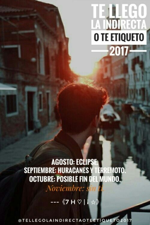 Agosto: eclipse. Septiembre: huracanes y terremoto. Octubre: posible fin del mundo. Noviembre: sin tí 😕😔.   ---《7 H ♡   ¡ ☆》   #TeLlegoLaIndirectaOTeEtiqueto