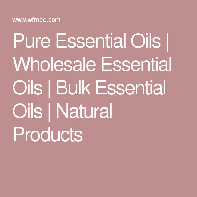 Pure Essential Oils | Wholesale Essential Oils | Bulk Essential Oils | Natural Products