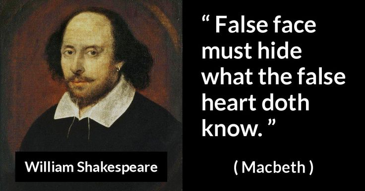 "false faces in hamlet 'tis meet that i put it down,"" (hamlet, 34) ""false face must hide what the false heart  doth know"" (macbeth, 17) shakespeare is not only quoted in many works of."