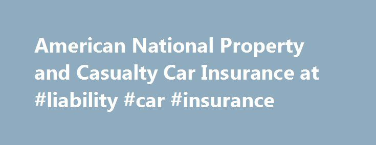 American National Property and Casualty Car Insurance at #liability #car #insurance http://insurance.remmont.com/american-national-property-and-casualty-car-insurance-at-liability-car-insurance/  #national auto insurance # American National Property and Casualty Car Insurance Last updated July 16, 2009 About ANPAC American National Property And Casualty Company (ANPAC) is a property and casualty insurance company headquartered in Springfield, Missouri, and is a subsidiary of the American…