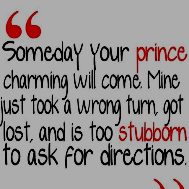 yeahh, it could be a while in my case...Laugh, Inspiration, Life, Prince Quotes, Funny Boards, Stubborn, Sooooo True, Prince Charming, Prince Charms