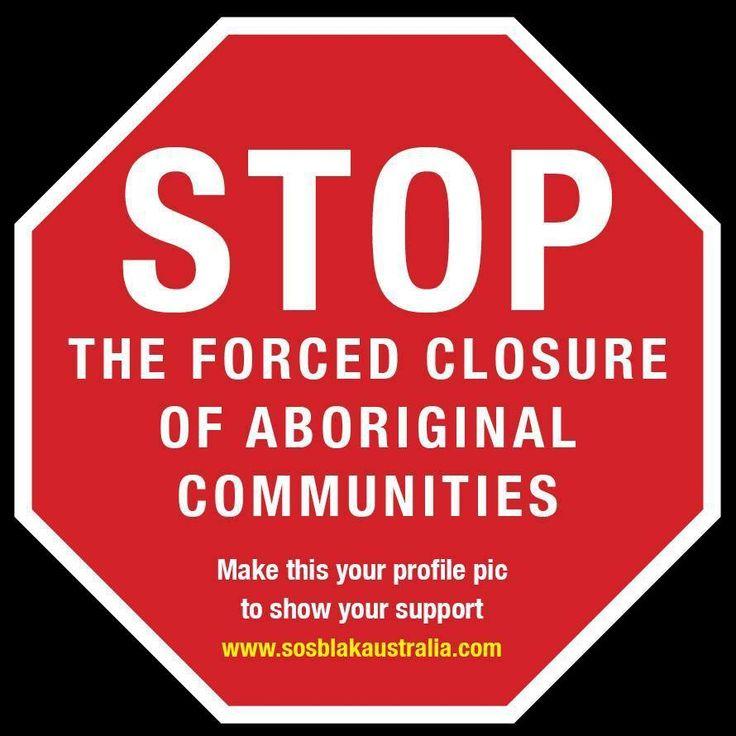 STOP the Forced Closure of Aboriginal Communities #sosblakaustralia www.sosblakaustralia.com
