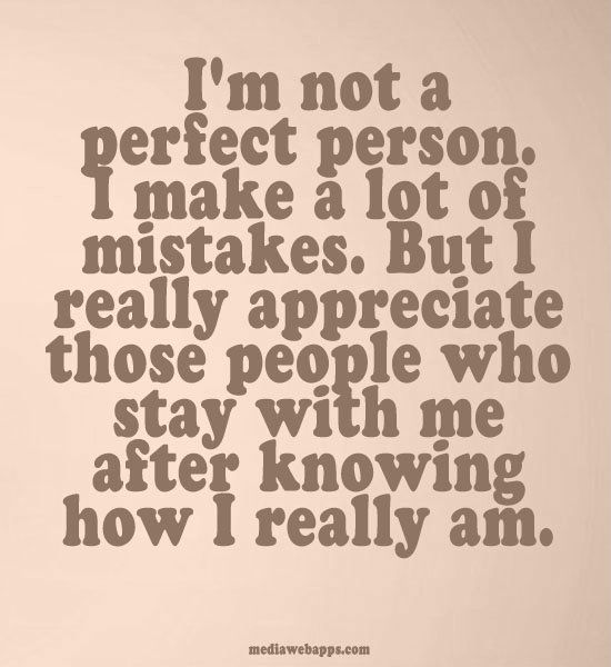 how I really am. I make mistakes but I am me. Real life.