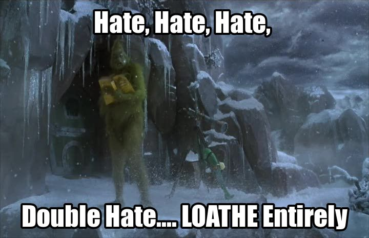 Image result for grinch meme hate hate hate