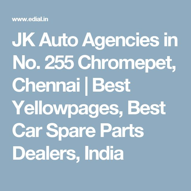 JK Auto Agencies in No. 255 Chromepet, Chennai | Best Yellowpages, Best Car Spare Parts Dealers, India
