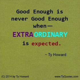 Extraordinary Quotes. Quotes on Extraordinary. Quotes on Being Extraordinary. Quotes on Expecting Extraordinary. motivational quotes. inspirational quotes. empowerment quotes. Ty Howard. ( MOTIVATIONmagazine.com )