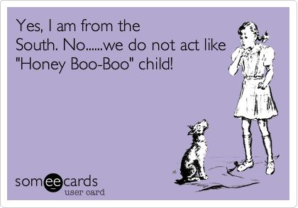 Truth!: The South, Southern Belle, Boo Boo, Quotes, So True, Honey Boo, Funny Stuff, Funnies, Ecards