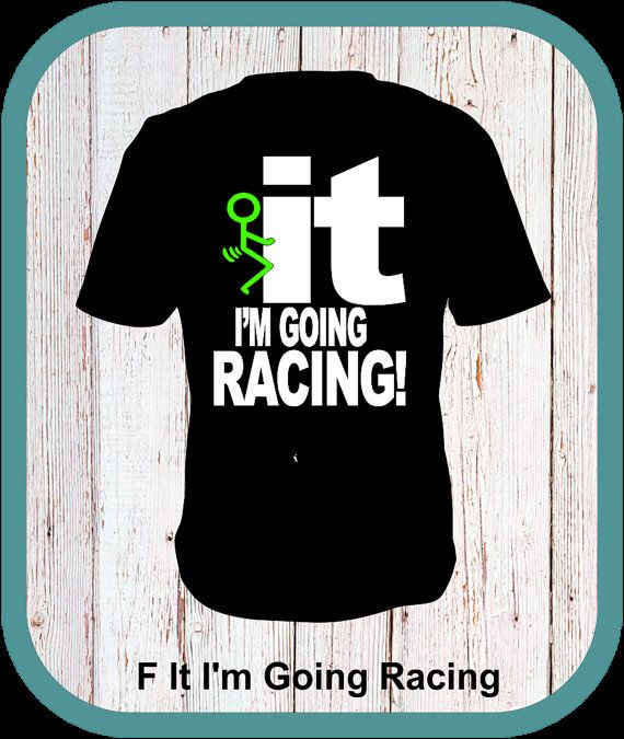 F It I'm Going Racing, Dirt Track Racing, Drag Racing, NASCAR,  Shirt, Tanks, Hoodies SM to 5X