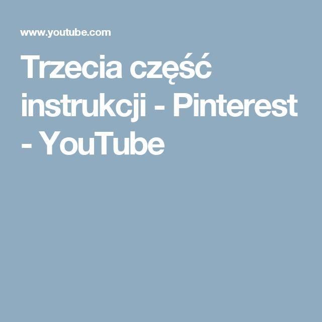 Trzecia część instrukcji - Pinterest - YouTube