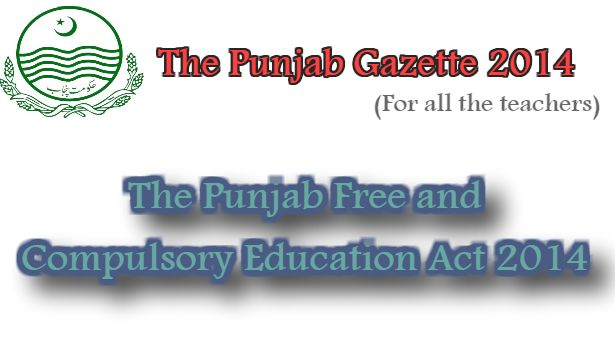 The Punjab Free and Compulsory Education Act 2014 for all the teacher who wants to know the policies and rules of education system in punjab