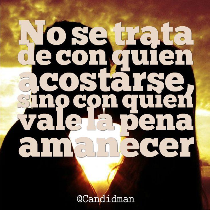 """""""No se trata de con quien acostarse, sino con quien vale la pena amanecer"""". #Citas #Frases @candidman"""
