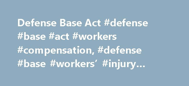 Defense Base Act #defense #base #act #workers #compensation, #defense #base #workers' #injury #attorney http://new-zealand.nef2.com/defense-base-act-defense-base-act-workers-compensation-defense-base-workers-injury-attorney/  # Defense Base Act Injury Compensation Attorney Non-Appropriated Funds Act (NAF); Check our Update page for the latest information on DBA and longshore injury compensation law. Federal Workers' Compensation Attorney Alan J. Shapiro helps the following injured workers to…