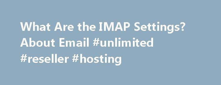 What Are the IMAP Settings? About Email #unlimited #reseller #hosting http://vps.nef2.com/what-are-the-imap-settings-about-email-unlimited-reseller-hosting/  #imap email hosting # What Are the Mail.com IMAP Settings? By Heinz Tschabitscher. Email Expert Heinz Tschabitscher s enthusiasm for email takes to the limit what many users take for granted: electronic mail. Read more Question: What Are the Mail.com IMAP Settings? Looking for the Mail.com IMAP server settings? Answer: The Mail.com…