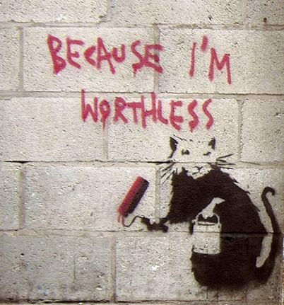 Just brilliant. I'm worthless By artist Banksy UK by whitebr0808, via Flickr