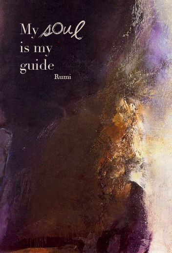 """""""My soul is my guide"""" - Rumi"""