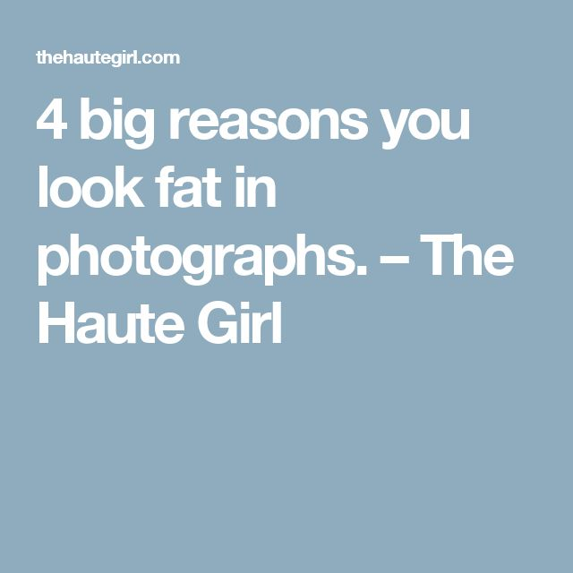 4 big reasons you look fat in photographs. – The Haute Girl