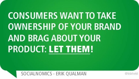 Consumers want to take ownership of your brand and brag about your product: let them!
