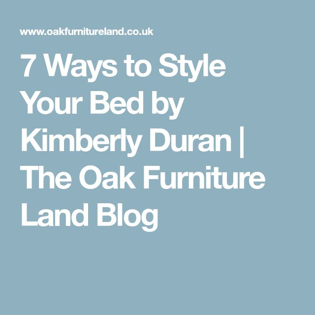 7 Ways to Style Your Bed by Kimberly Duran | The Oak Furniture Land Blog