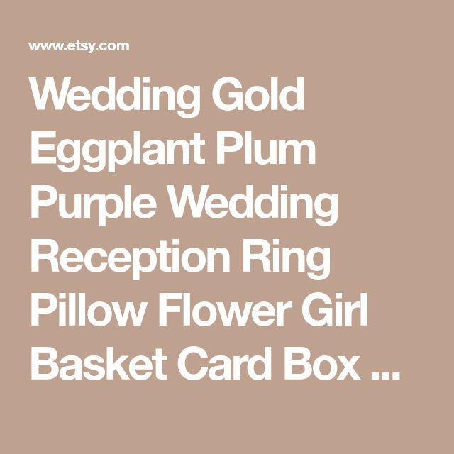 Wedding Gold Eggplant Plum Purple Wedding Reception Ring Pillow Flower Girl Basket Card Box Guest Book Pen Cake Server Set Toasting Glasses