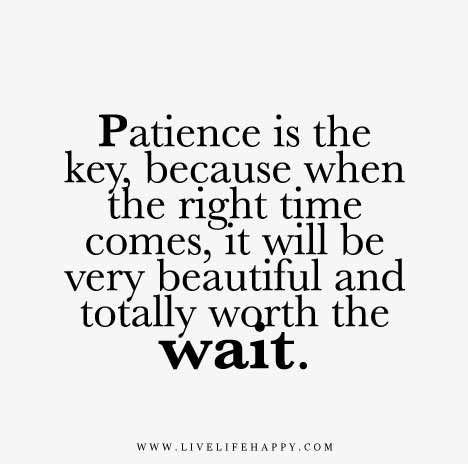 Patience Is The Key Life Quotes Quotes Life Quotes