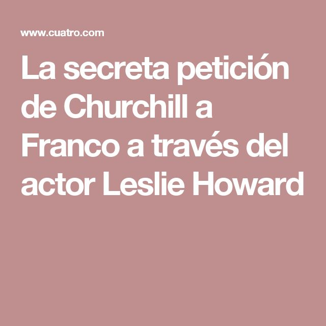 La secreta petición de Churchill a Franco a través del actor Leslie Howard