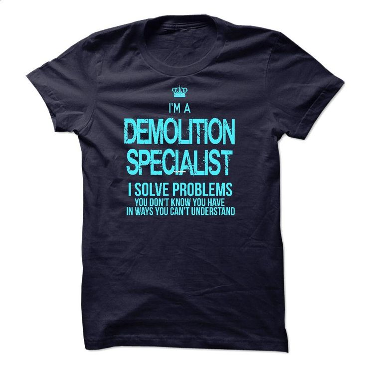 i am DEMOLITION SPECIALIST T Shirts, Hoodies, Sweatshirts - #black zip up hoodie #business shirts. GET YOURS => https://www.sunfrog.com/LifeStyle/i-am-DEMOLITION-SPECIALIST.html?60505