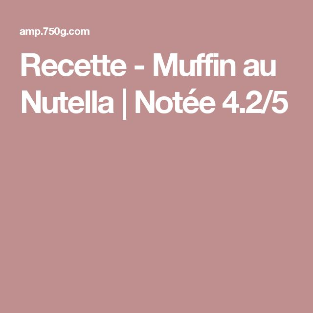 Recette - Muffin au Nutella | Notée 4.2/5