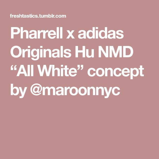 "new style 653d8 75aeb Pharrell x adidas Originals Hu NMD ""All White"" concept by  maroonnyc    shoes   Pinterest"