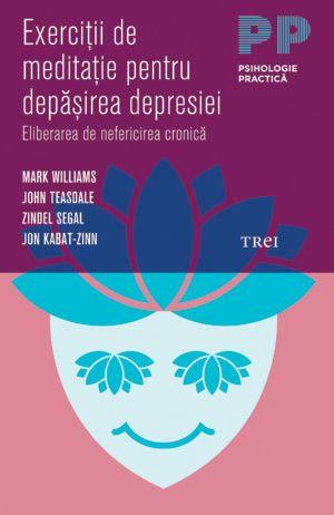 """Învațați o serie de exerciții de meditație anti-drepresie (de la tehnici de respirație și observare a corpului la """"conștientizarea neutră"""") din cartea: Exerciţii de meditaţie pentru depăşirea depresiei."""