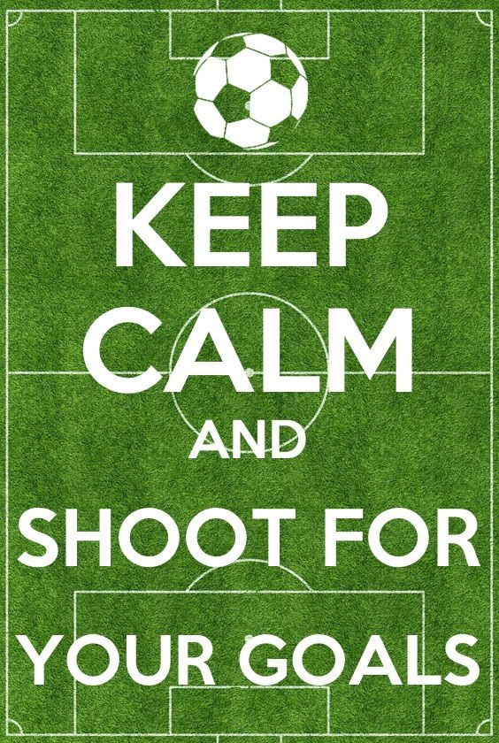 Keep calm and shoot for your goals