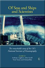 Of Seas and Ships and Scientists edited by Anthony Laughton, John Gould, 'Tom' Tucker and Howard Roe
