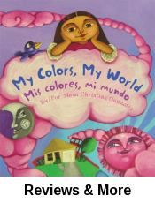 Mis colores, mi mundo (My colors, my world). By Maya Christina Gonzalez.│Readers will explore the world's colors through the eyes of the curious and playful Maya and her friend bird. Sentences are simple and poetic. After reading, ask your family what colors they recognize in their homes. Won 2008 ALA Notable Books for Children, Nominated 2008 Pura Belpre Award. Bilingual.