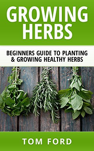 Free Today Growing Herbs Beginners Guide To Planting