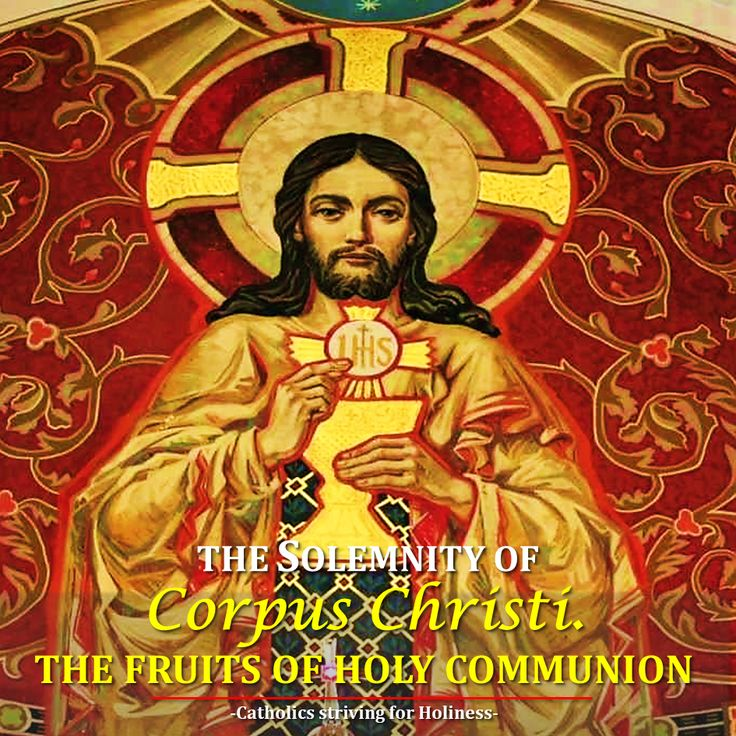 June 18 - SOLEMNITY OF CORPUS CHRISTI (A). THE FRUITS OF HOLY COMMUNION OUTLINE Summary of ideas of today's readings. The Fruits of Holy Communion 1. Summary of ideas of today's readings. Today the Chur… ~  Catholics striving for Holiness