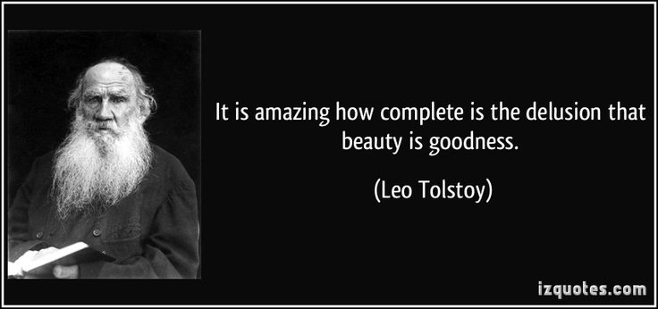It is amazing how complete is the delusion that beauty is goodness. (Leo Tolstoy) #quotes #quote #quotations #LeoTolstoy
