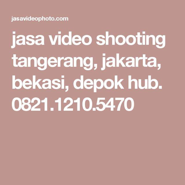 jasa video shooting tangerang, jakarta, bekasi, depok hub. 0821.1210.5470