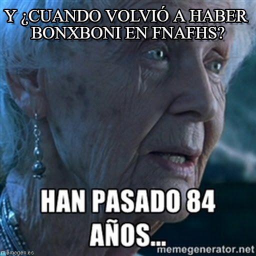 Han pasado 84 años meme (http://www.memegen.es/meme/6w5bkl)