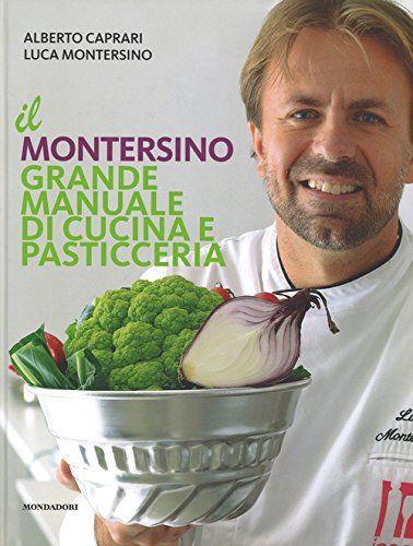 Il Montersino. Grande manuale di cucina e pasticceria di Alberto Caprari http://www.amazon.it/dp/8891800937/ref=cm_sw_r_pi_dp_gzvVub0D55SSJ