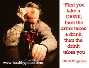 "Addiction quote: ""First you take a drink, then the drink takes a drink, then the drink takes you."" http://www.healthyplace.com/addictions/"