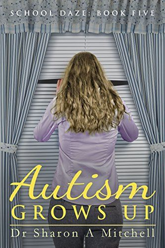 Autism Grows Up (School Daze Book 5) by Dr. Sharon Mitchell