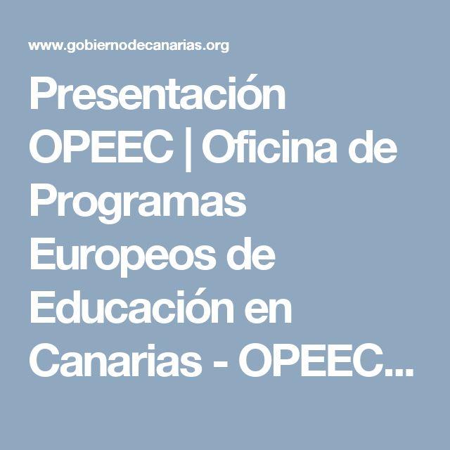 Presentación OPEEC | Oficina de Programas Europeos de Educación en Canarias - OPEEC | Consejería de Educación y Universidades| Gobierno de Canarias